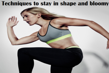Techniques to stay in shape and bloomy
