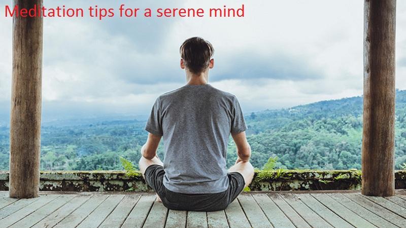 Meditation tips for a serene mind