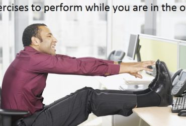 Exercises to perform while you are in the office