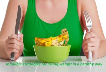 Infallible strategies for losing weight in a healthy way